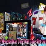 Cara Mudah Menghasilkan Uang Dari Game Slot Online Terbaik