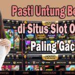 Pasti Untung Bermain di Situs Slot Online Paling Gacor